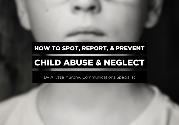 How to Spot, Report, & Prevent Child Abuse & Neglect blog photo