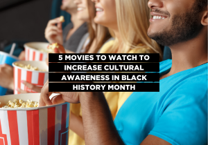 5 movies to watch to increase cultural awareness in black history month