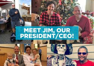 Meet Jim, our President/CEO!